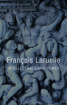 Intellectuals and Power by Francois Laruelle