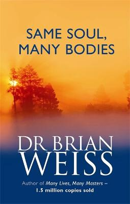 Same Soul, Many Bodies by Brian Weiss