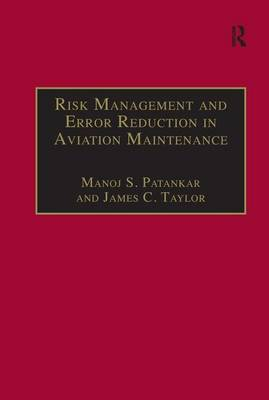Risk Management and Error Reduction in Aviation Maintenance by Manoj S. Patankar