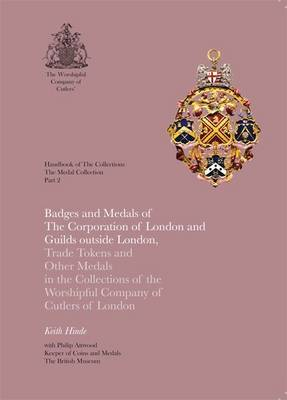 Badges and Medals of the Corporation of London and Guilds Outside London by Keith Hinde