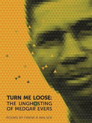 Turn Me Loose by Frank X Walker