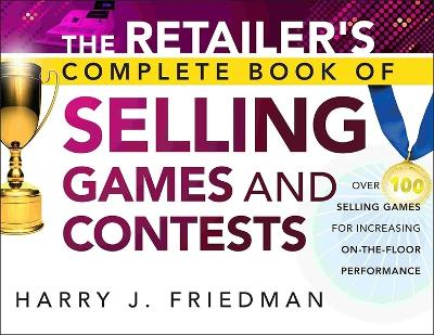 The Retailer's Complete Book of Selling Games and Contests by Harry J. Friedman