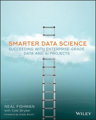 Smarter Data Science: Succeeding with Enterprise-Grade Data and AI Projects by Neal Fishman