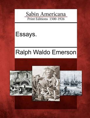 Essays. by Ralph Waldo Emerson