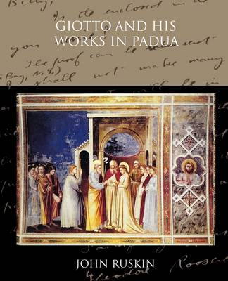 Giotto and His Works in Padua by John Ruskin