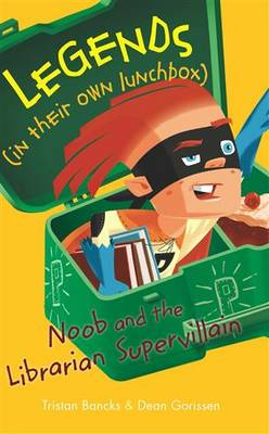 Legends In Their Own Lunchbox: Noob and the Supervillain Librarian by Tristan Bancks