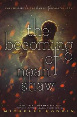 Becoming of Noah Shaw by Michelle Hodkin