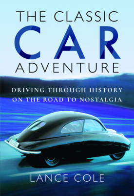 The Classic Car Adventure by Lance Cole