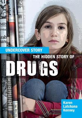 The The Hidden Story of Drugs by Karen Latchana Kenney