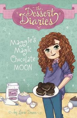 Dessert Diaries: Maggie's Magic Chocolate Moon by Laura Dower