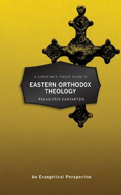 A Christian's Pocket Guide to Eastern Orthodox Theology: An Evangelical Perspective by Panagioti Kantartzis