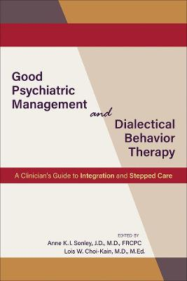 Good Psychiatric Management and Dialectical Behavior Therapy: A Clinician's Guide to Integration and Stepped Care book