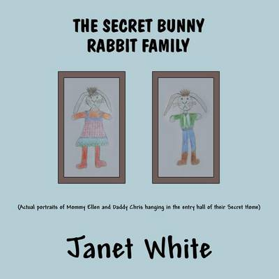 The Secret Bunny Rabbit Family by Janet White