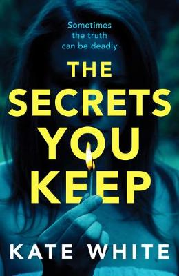 The Secrets You Keep: A tense and gripping psychological thriller by Kate White