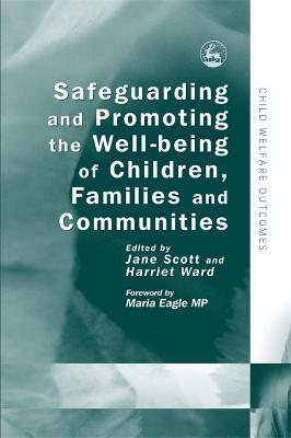 Safeguarding and Promoting the Well-being of Children, Families and Communities by Jane Scott