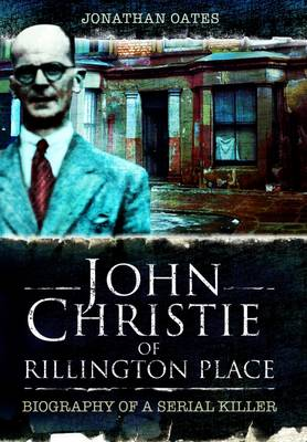 John Christie of Rillington Place by Jonathan Oates