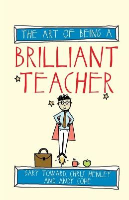 The Art of Being a Brilliant Teacher by Andy Cope