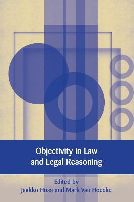Objectivity in Law and Legal Reasoning by Mark Van Hoecke