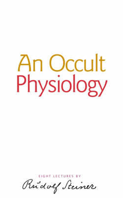 An Occult Physiology by Rudolf Steiner