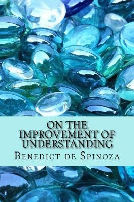 On the Improvement of Understanding by Benedict De Spinoza