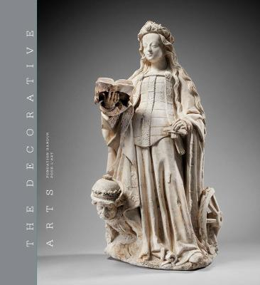 The Decorative Arts: Volume 1: Sculptures, enamels, maiolicas and tapestries by Fabienne Fravalo