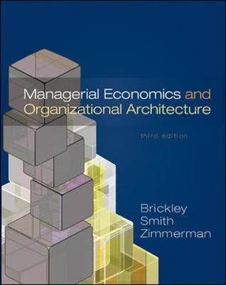 Managerial Economics and Organizational Architecture by James A. Brickley