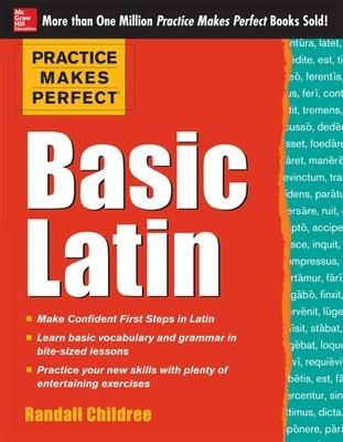 Practice Makes Perfect Basic Latin by Randall Childree