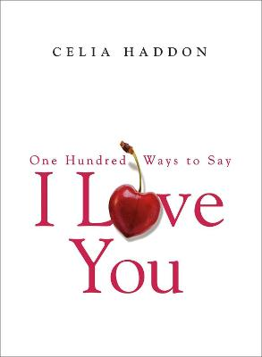 One Hundred Ways to Say I Love You by Celia Haddon