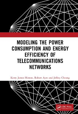Modeling the Power Consumption and Energy Efficiency of Telecommunications Networks book