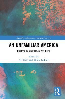 An Unfamiliar America: Essays in American Studies book