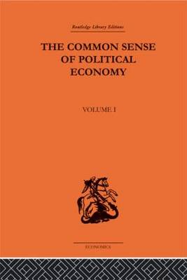 The Commonsense of Political Economy  v. 1 by Philip H. Wicksteed