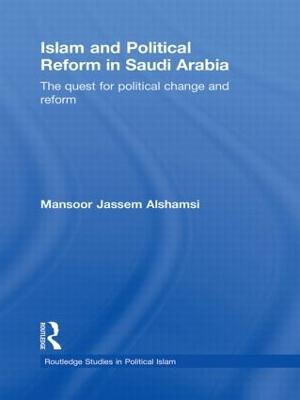 Islam and Political Reform in Saudi Arabia by Mansoor Jassem Alshamsi