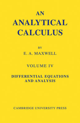 An Analytical Calculus: Volume 4 by E. A. Maxwell