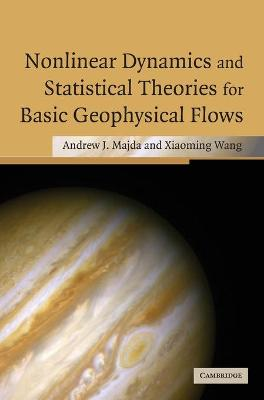 Nonlinear Dynamics and Statistical Theories for Basic Geophysical Flows by Xiaoming Wang