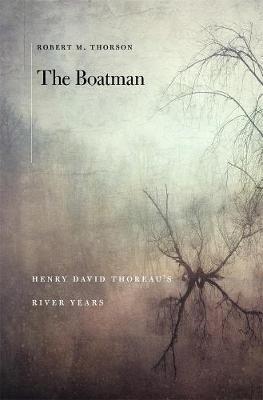 The Boatman: Henry David Thoreau's River Years by Robert M. Thorson
