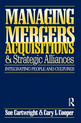 Managing Mergers Acquisitions and Strategic Alliances by Sue Cartwright