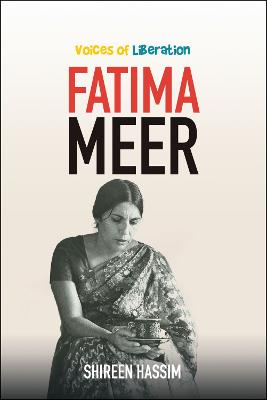 Fatima Meer: Voices of Liberation by Shireen Hassim