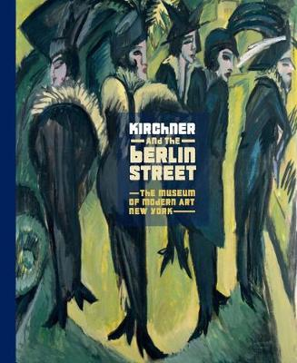 Ernst Kirchner and the Berlin Street by Deborah Wye