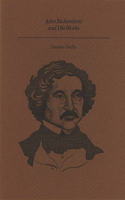 John Richardson and His Works by Dennis Duffy