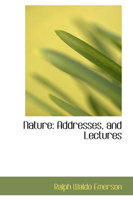 Nature: Addresses, and Lectures by Ralph Waldo Emerson