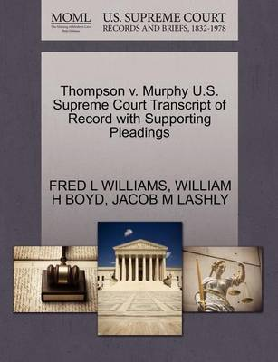 Thompson V. Murphy U.S. Supreme Court Transcript of Record with Supporting Pleadings by William H Boyd