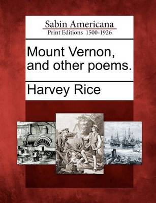 Mount Vernon, and Other Poems. by Harvey Rice