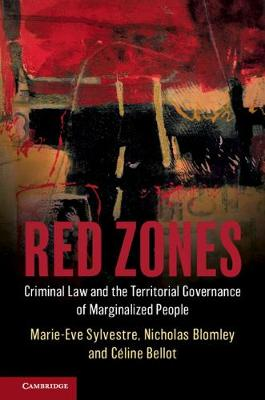 Red Zones: Criminal Law and the Territorial Governance of Marginalized People by Marie-Eve Sylvestre