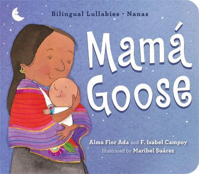Mama Goose: Bilingual Lullabies*Nanas by Alma Flor Ada