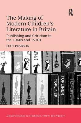 Making of Modern Children's Literature in Britain by Lucy Pearson