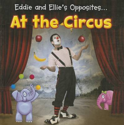 Eddie and Ellie's Opposites... at the Circus by Daniel Nunn