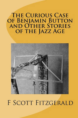 Curious Case of Benjamin Button and Other Stories of the Jazz Age by F. Scott Fitzgerald