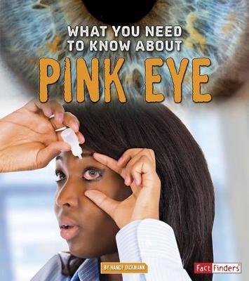 What You Need to Know about Pink Eye by Nancy Dickmann