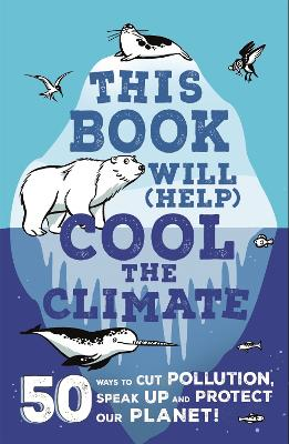 This Book Will (Help) Cool the Climate: 50 Ways to Cut Pollution, Speak Up and Protect Our Planet! by Isabel Thomas