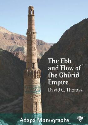 The Ebb and Flow of the Ghurid Empire by David C Thomas